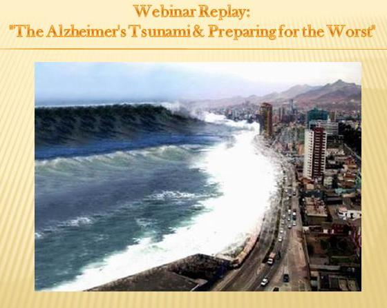 The Alzheimers Tsunami - Understanding the Signs and YOUR Legal and Ethical Liability - Webinar Replay