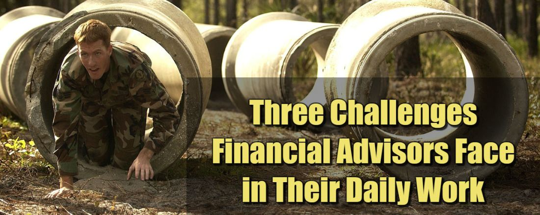 Three Challenges Financial Advisors Face in Their Daily Work
