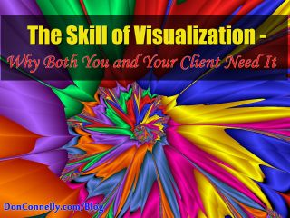 Why Both You and Your Client Need the Skill of Visualization