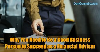 Why You Need to Be a Good Business Person to Succeed as a Financial Advisor
