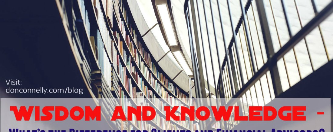 Wisdom and Knowledge – What's the Difference for Clients and Financial Advisors