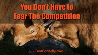 You Don't Have to Fear The Competition
