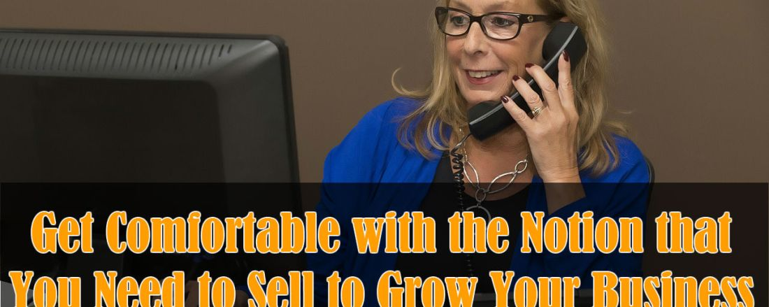 You Need to Sell in order to Grow Your Business