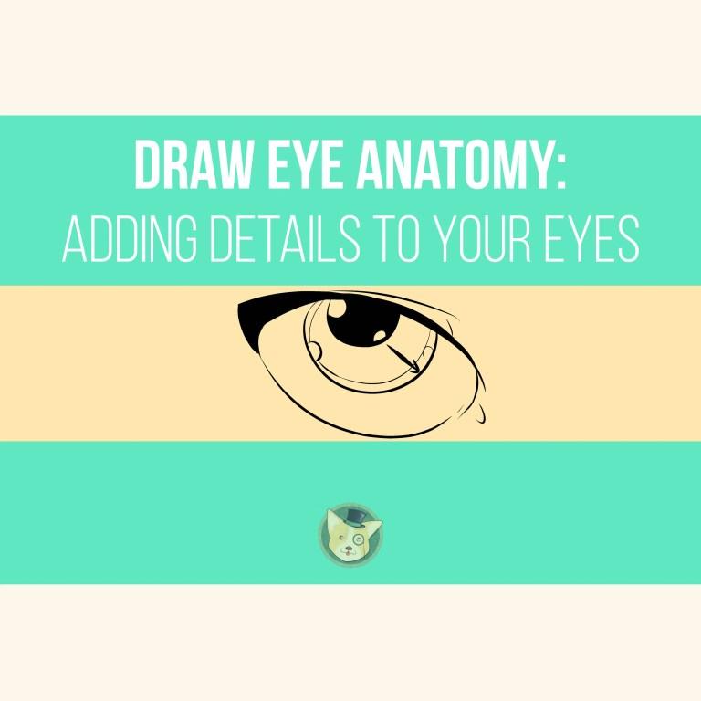 Draw Eye Anatomy - Adding Details to Your Eyes by Don Corgi