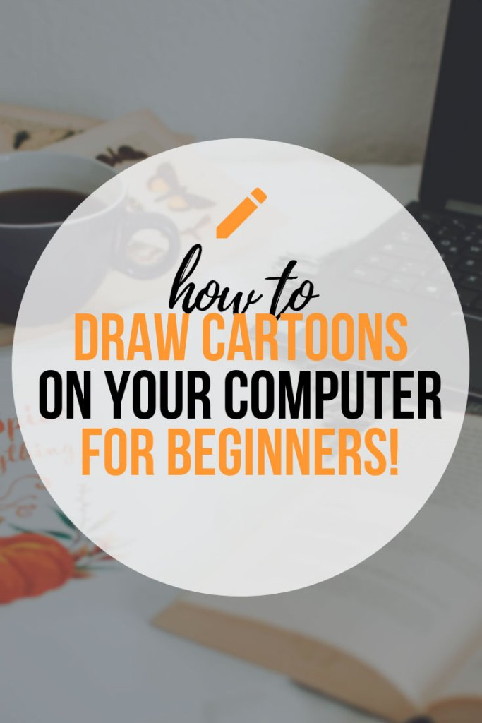How To Draw Cartoons On Your Computer For Beginners - What you need and how to use it!