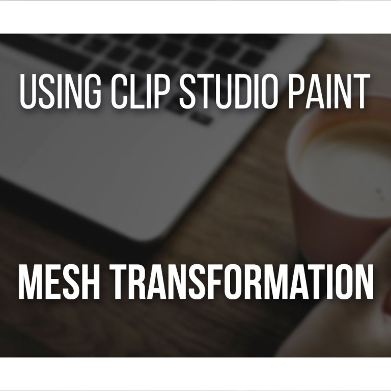 Using Clip Studio Paint Mesh Transform one step at a time!