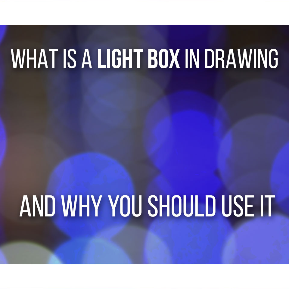 What Is A Light Box For In Drawing - Improve your artwork using a Light Box!