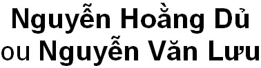 Nguyen Hoang Du ou Nguyen Van Luu Nguyễn Hoằng Dủ ou Nguyễn Văn Lưu