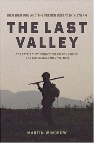 The Last Valley: Dien Bien Phu and the French Defeat in Vietnam