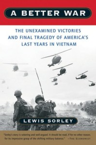 A Better War: The Unexamined Victories and the Final Tragedy of America's Last Years in Vietnam