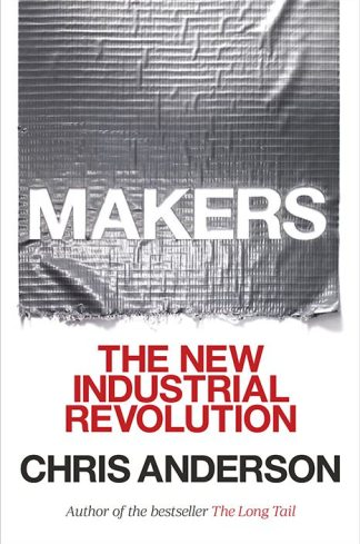 Makers The New Industrial Revolution