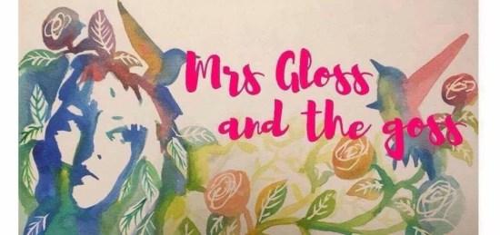 Mrs gloss & the goss