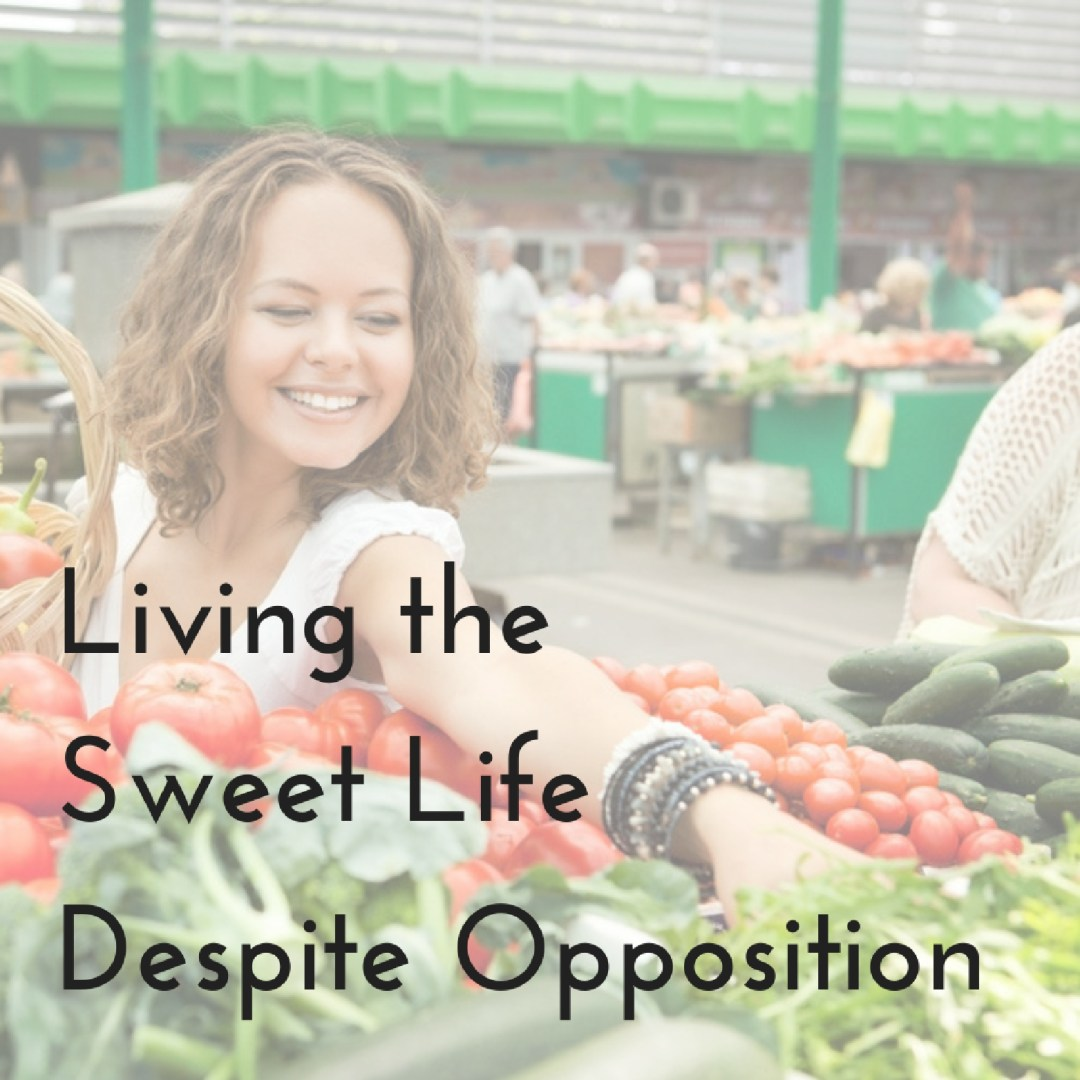 Living the Sweet Life Despite Opposition
