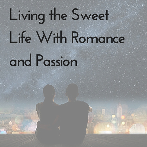 Living the Sweet Life With Romance and Passion
