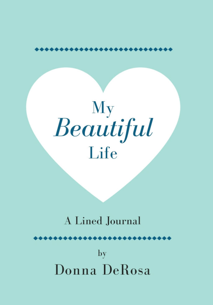 My Beautiful Life: A Lined Journal by Donna DeRosa