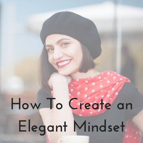 create an elegant mindset