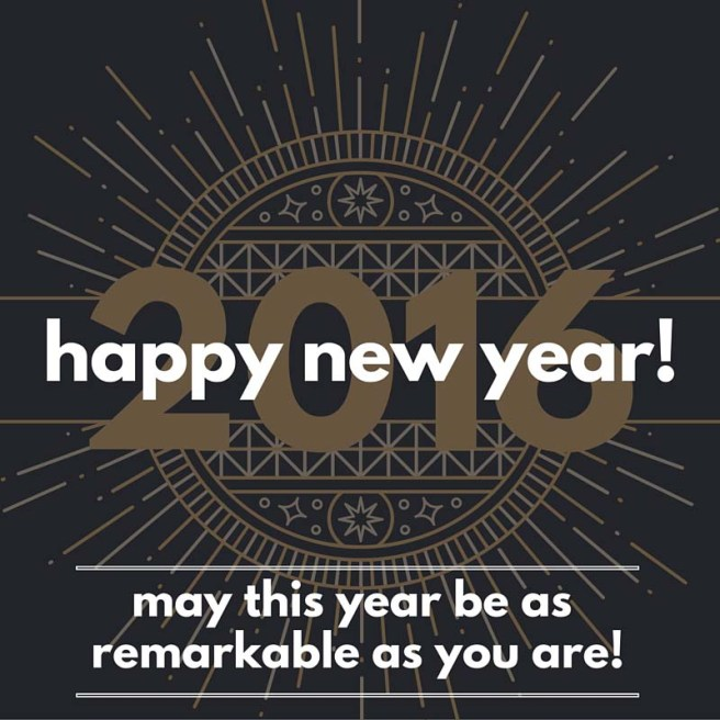 May This Year Be As Remarkable As You Are!