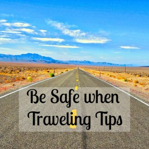 Be Safe when Traveling Tips