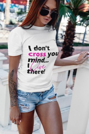 I don't cross your mind tee