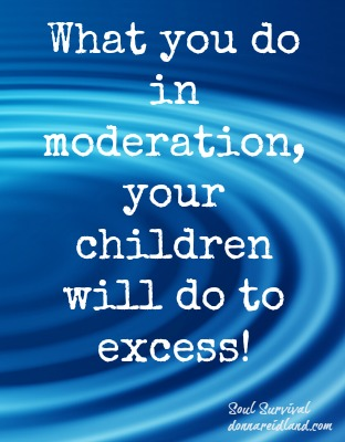 What you do in moderation, your children will do to excess! - Compromise and ungodly influence affected one family and a nation for generations. How are you influencing others, especially your children? Often, what you do in moderation, your children will do to excess!