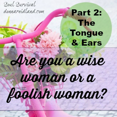 Are you a wise woman or a foolish one? Part 2: The Tongue & Ears