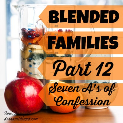 Blended Families Part 12: Seven A's of Confession - In last week's post, Blended Families Part 11: How to Start Dealing with Ex's, we talked about some of the reasons for conflict and the beginning steps of working toward a better relationship with an ex-spouse. We discussed the need to first seek God's help to have the right heart attitude and then to do some self-examination.