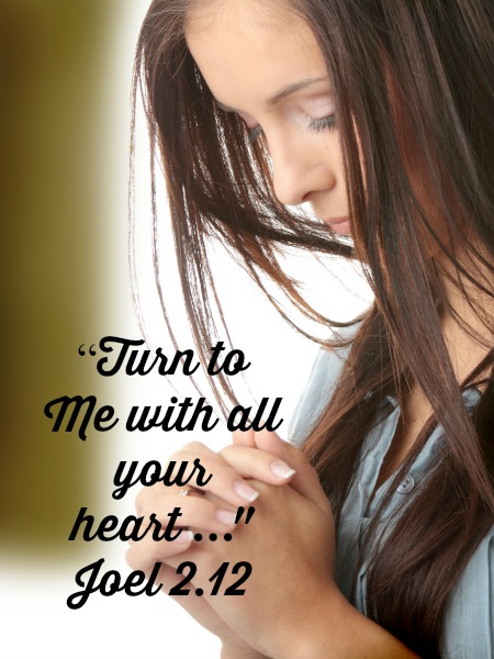 """Joel 2.12 """"Turn to Me with all your heart ..."""
