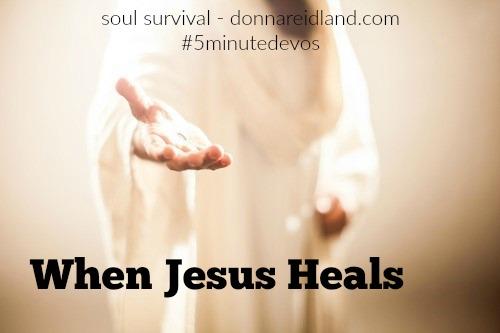 When Jesus Heals #Jesus #5minutedevos