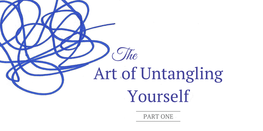 The Art of Untangling Yourself -Part One