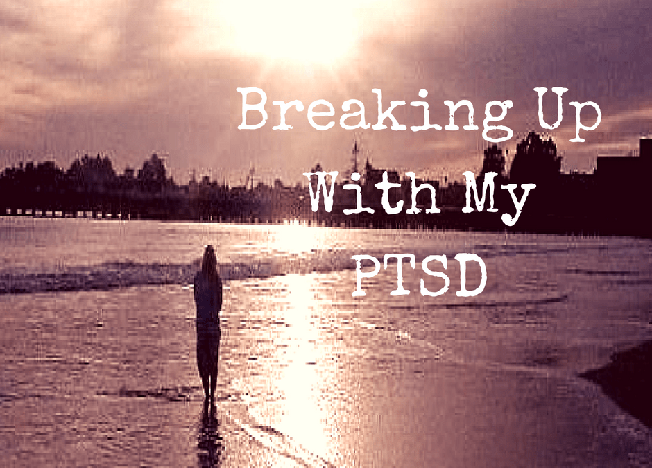Breaking Up With My PTSD