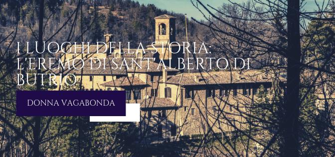 I luoghi della Storia: l'Eremo di Sant'Alberto di Butrio