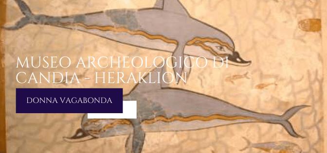 Il Museo del mese di Aprile: il museo archeologico di Candia (Heraklion)