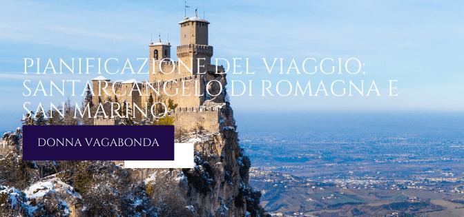 Pianificazione del viaggio: Santarcangelo di Romagna e San Marino