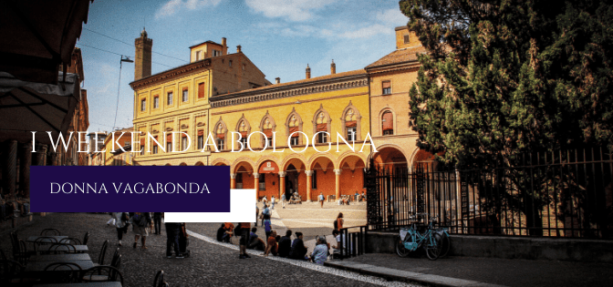 I weekend a Bologna: la nuova rubrica di Donna Vagabonda