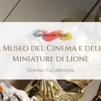Il Museo del mese di Agosto: Cinema e delle Miniature di Lione