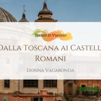 Diario di viaggio: dalla Toscana ai Castelli Romani - Giorno 1