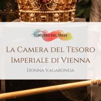La Camera del Tesoro Imperiale di Vienna (Kaiserliche Schatzkammer Wien)