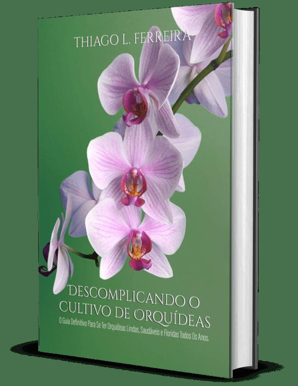 Manual Descomplicando o Cultivo de Orquídeas.  Por que minhas orquídeas morrem antes de florecer? Como ter orquídeas saudáveis e floridas. Dicas sobre como cuidar de orquídeas