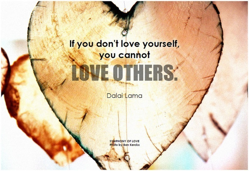 If you don't love yourself, you cannot love others - Dalai Lama