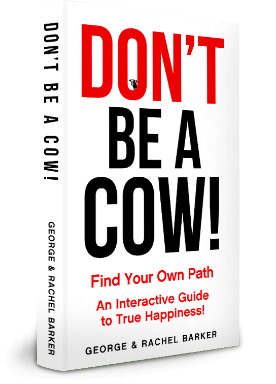 Cover of Don't Be a Cow! Find Your Own Path: An Interactive Guide to True Happiness! by George and Rachel Barker