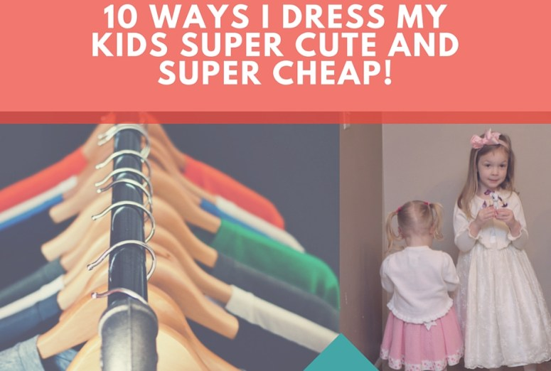10 Ways I Dress My Kids Super Cute and Super Cheap!