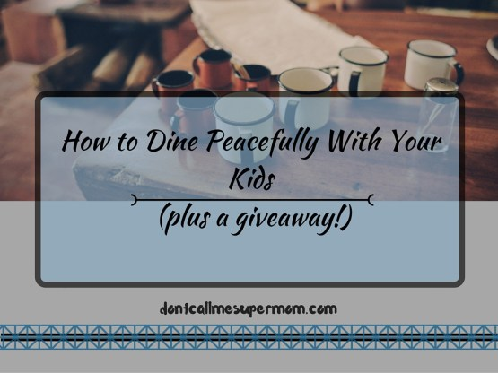How to Dine Peacefully With Your Kids (plus a giveaway!)