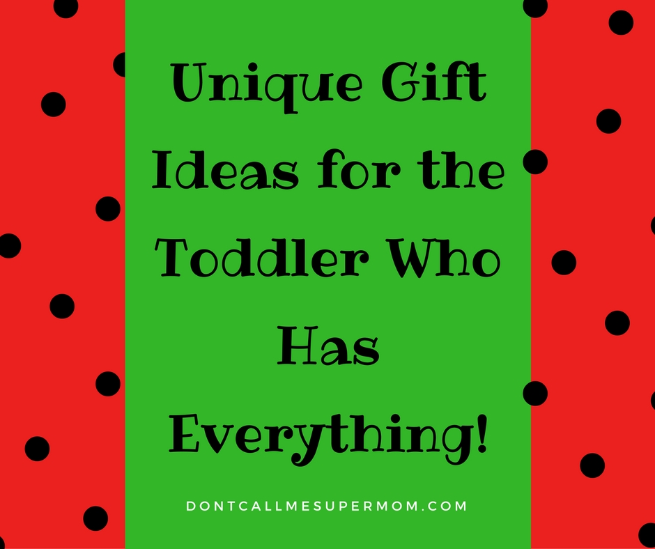 Unique Gift Ideas For The Toddler Who Has Everything!