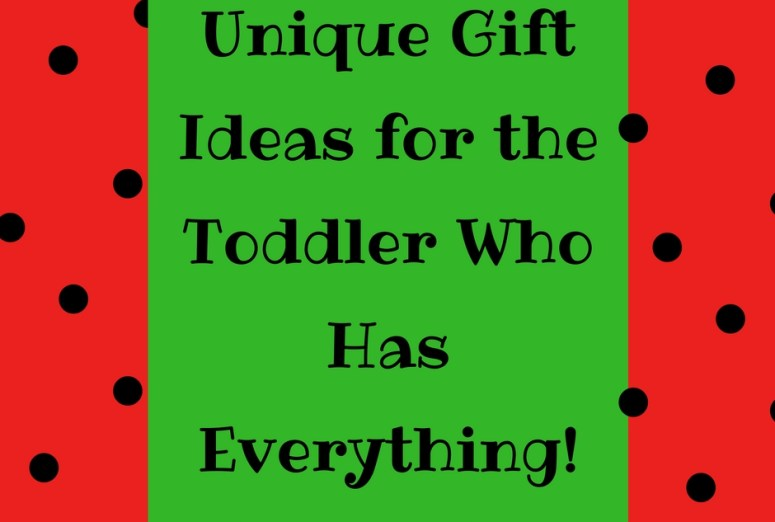 Unigue gift ideas for toddler