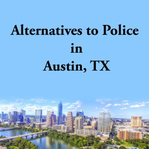 Cover photo for alternatives to police Austin, TX, a list of alternatives to calling the police or 911