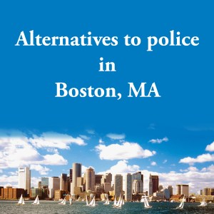 Cover photo for alternatives to police Boston, MA, a list of alternatives to calling the police or 911