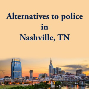 Cover photo for alternatives to police in Nashville, TN, a list of alternatives to calling the police or 911