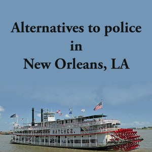 Cover photo for alternatives to police in New Orleans, LA, a list of alternatives to calling the police or 911