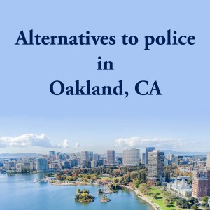 Cover photo for alternatives to police in Oakland, CA, a list of alternatives to calling the police or 911