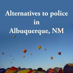 Cover photo for alternatives to police in Albuquerque, NM, a list of alternatives to calling the police or 911